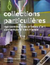 Collections Particulières ; 160 Commandes Privées D'Art Contemporain En France