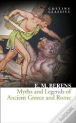 Collins Classics - Myths And Legends Of Ancient Greece And Rome