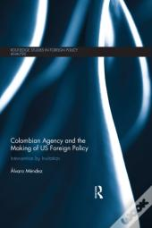 Colombian Agency And The Making Of Us Foreign Policy