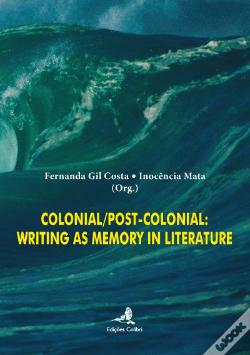 Wook.pt - Colonial/Post-Colonial: Writing as Memory in Literature
