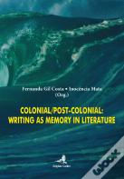 Colonial/Post-Colonial: Writing as Memory in Literature