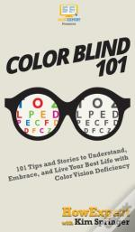 Color Blind 101: 101 Tips And Stories To
