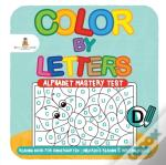 Color By Letters - Alphabet Mastery Test - Reading Book For Kindergarten | Children'S Reading & Writing Books