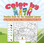 Color By Math Practice Book For The Exhausted Learner - Easy Math Book For Kids | Children'S Arithmetic Books