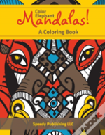 Color Elephant Mandalas! A Coloring Book