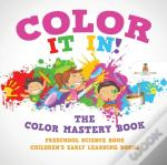 Color It In! The Color Mastery Book - Preschool Science Book | Children'S Early Learning Books