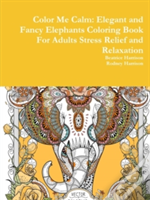Color Me Calm: Elegant And Fancy Elephants Coloring Book For Adults Stress Relief And Relaxation