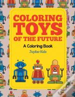 Coloring Toys Of The Future (A Coloring Book)