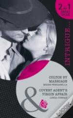 Colton By Marriage/ Covert Agent'S Virgin Affair