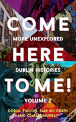 Wook.pt - Come Here To Me!: More Unexplored Dublin Histories