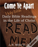 Come Ye Apart, Daily Bible Readings In The Life Of Christ