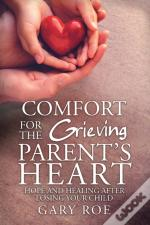 Comfort For The Grieving Parent'S Heart