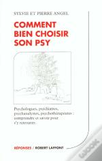 Comment Bien Choisir Son Psy ; Psychologues, Psychiatres, Psychanalystes, Psychotherapeutes