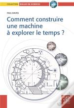 Comment Construire Une Machine À Explorer Le Temps