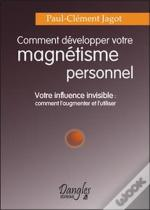 Comment Developper Votre Magnetisme Personnel