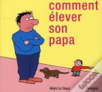 Comment Elever Son Papa