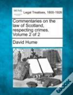 Commentaries On The Law Of Scotland, Respecting Crimes. Volume 2 Of 2
