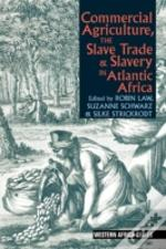 Commercial Agriculture, The Slave Trade & Slavery In Atlantic Africa