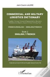 Commercial And Military Logistics Dictionary T.2 ; French/English, English/French