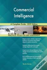 Commercial Intelligence A Complete Guide - 2019 Edition
