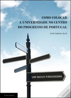 Wook.pt - Como Colocar a Universidade no Centro do Progresso de Portugal