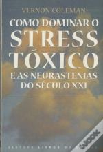 Como Dominar O Stress Tóxico e as Neurastenias do Século XXI