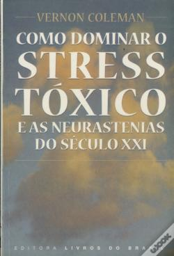 Wook.pt - Como Dominar O Stress Tóxico e as Neurastenias do Século XXI