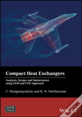 Compact Heat Exchanger Analysis, Design And Optimization