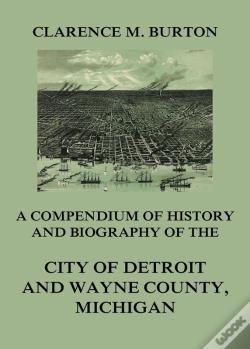 Wook.pt - Compendium Of History And Biography Of The City Of Detroit And Wayne County, Michigan
