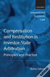 Compensation And Restitution In Investor-State Arbitration: Principles And Practice