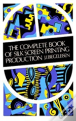 Complete Book Of Silk Screen Printing Production