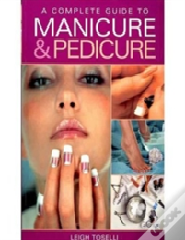 Complete Guide To Manicure And Pedicure