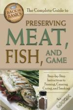 Complete Guide To Preserving Meat, Fish, And Game