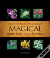 Complete Illustrated Encyclopedia Of Magical Herbs, Plants And Flowers