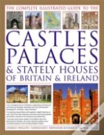 Complete Illustrated Guide To The Castles, Palaces And Stately Houses Of Britain And Ireland