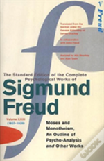 Complete Psychological Works Of Sigmund Freud'Moses And Monotheism', 'An Outline Pf Psycho-Analysis' And Other Works