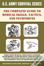 Complete U.S. Army Survival Guide To Medical Skills, Tactics, And Techniques