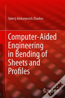 Computer-Aided Engineering In Bending Of Sheets And Profiles