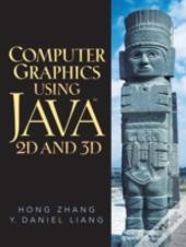 Computer Graphics Using Java 2d And 3d