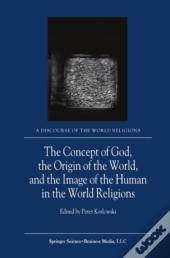 Concept Of God, The Origin Of The World, And The Image Of The Human In The World Religions