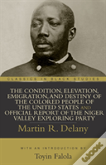 Condition, Elevation, Emigration And Destiny Of The Colored People Of The United States