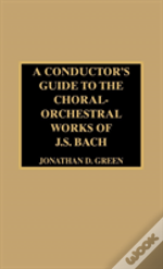 Conductor'S Guide To The Choral-Orchestral Works Of J.S.Bach