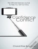 Confidence Conflict: The Ultimate Exercise Journal To Help You Tell Your Story