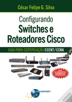 Wook.pt - Configurando Switches E Roteadores Cisco