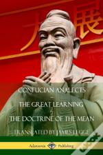 Confucian Analects, The Great Learning, The Doctrine Of The Mean