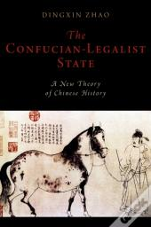 Confucian-Legalist State: A New Theory Of Chinese History