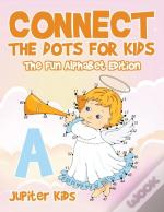 Connect The Dots For Kids - The Fun Alphabet Edition