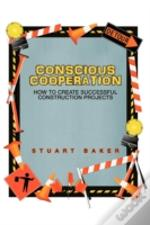 Conscious Cooperation: How To Create Suc