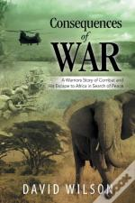 Consequences Of War: A Warriors Story Of