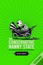 Conservative Nanny State: How The Wealthy Use The Government To Stay Rich And Get Richer